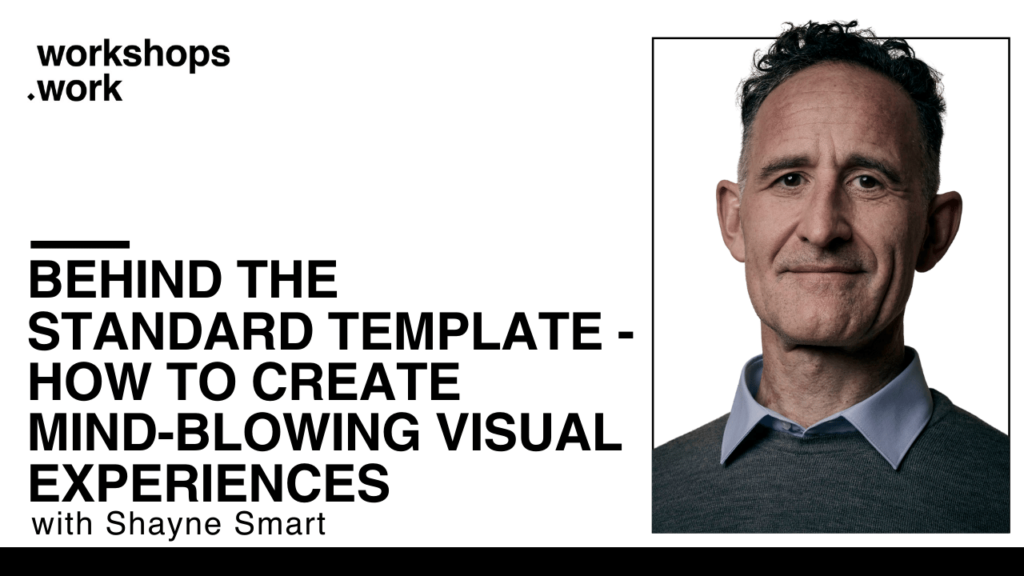Behind the standard template - How to create mind-blowing visual experiences with Shayne Smart