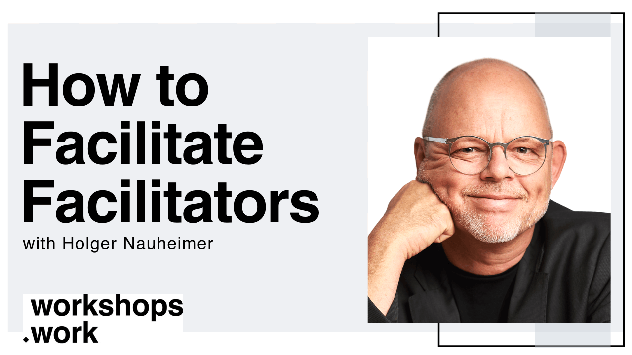 How to Facilitate Facilitators with Holger Nauheimer