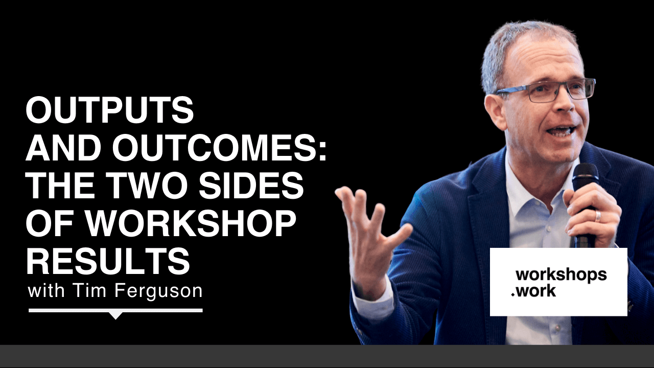 Outputs and Outcomes: The Two Sides of Workshop Results with Tim Ferguson