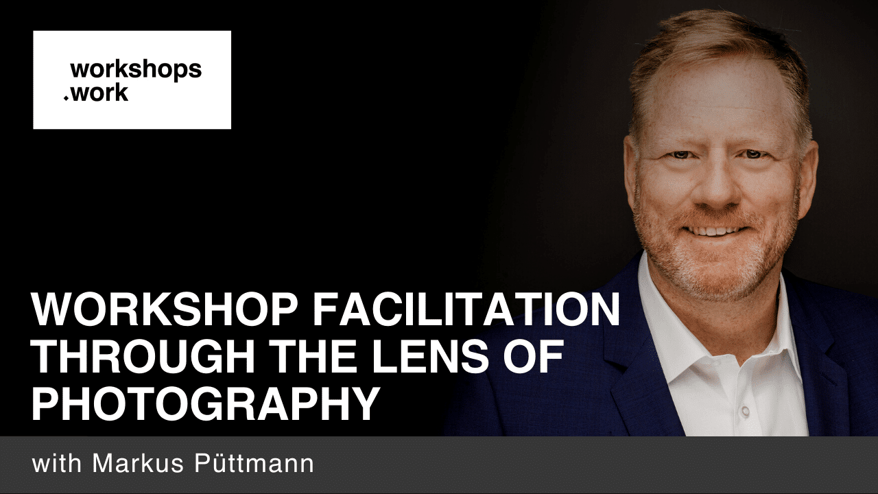 Workshop Facilitation Through The Lens Of Photography - with Markus Püttmann