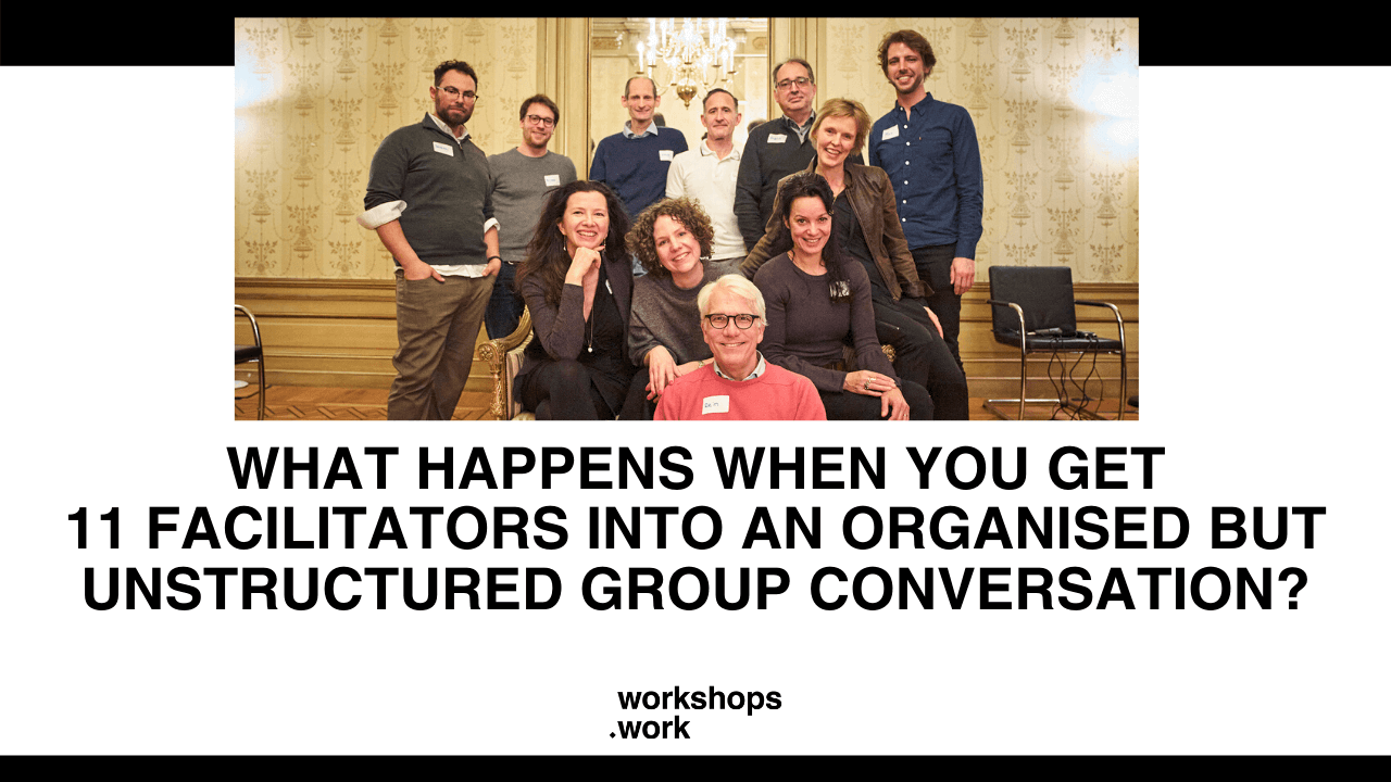 What Happens When You Get 11 Facilitators into an Organised but Unstructured Group Conversation?