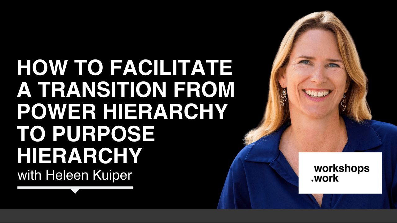 How To Facilitate a Transition from Power Hierarchy To Purpose Hierarchy with Heleen Kuiper