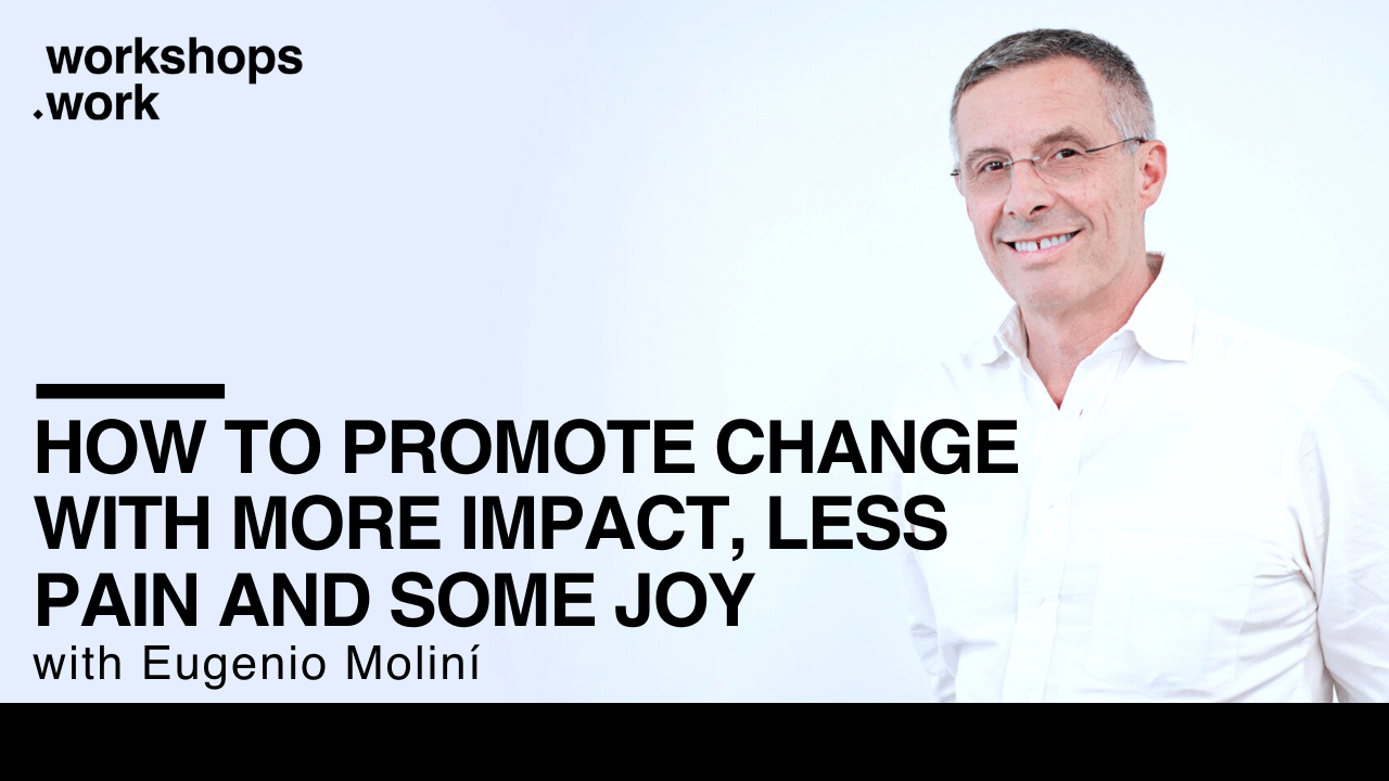 How to Promote Change with More Impact, Less Pain and Some Joy with Eugenio Moliní