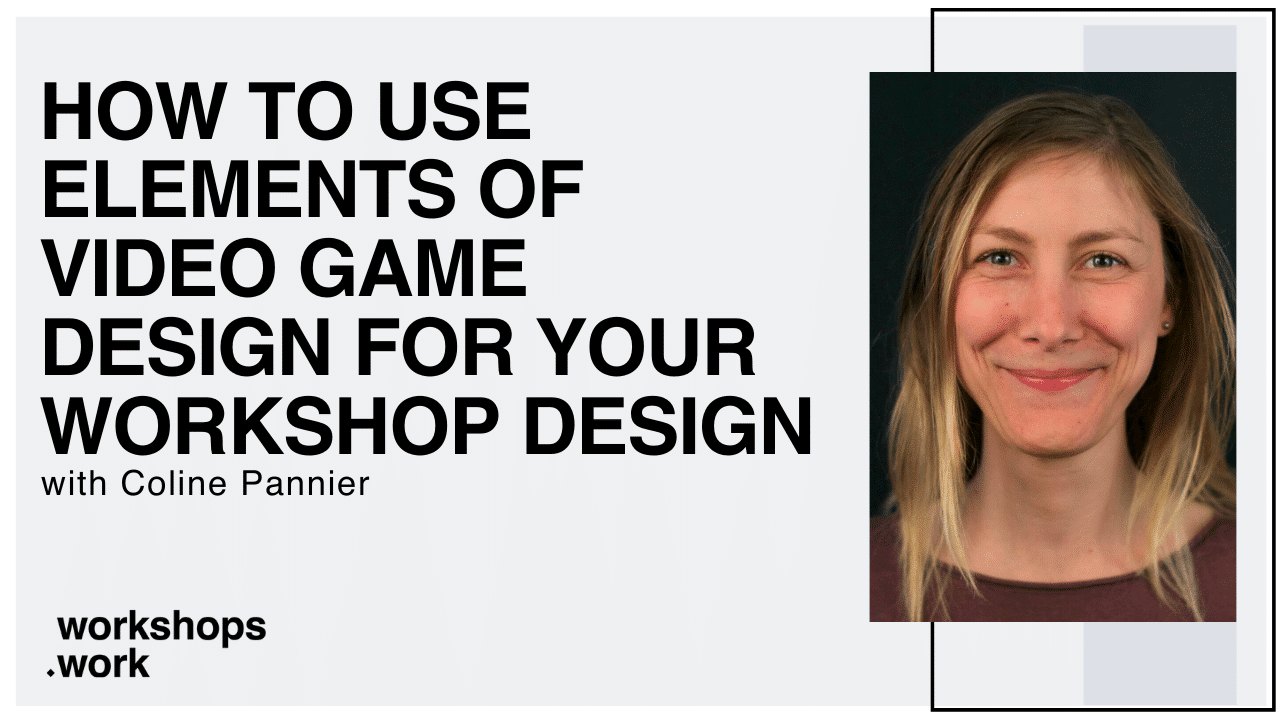 How to use elements of video game design for your workshop design with Coline Pannier
