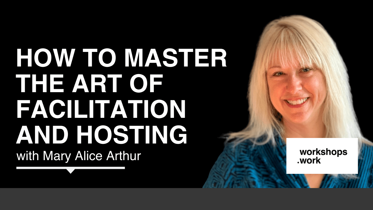 How to Master the Art of Facilitation and Hosting - with Mary Alice Arthur