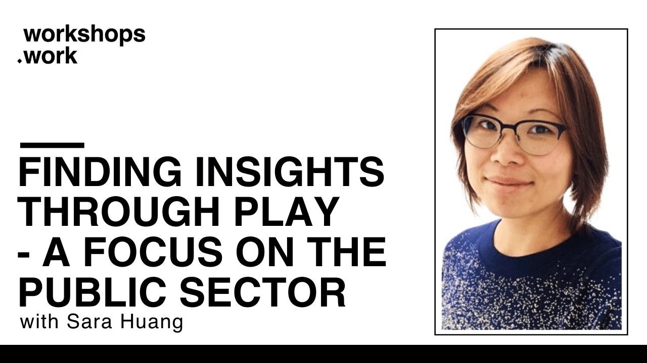 Finding insights through play – a focus on the public sector with Sara Huang