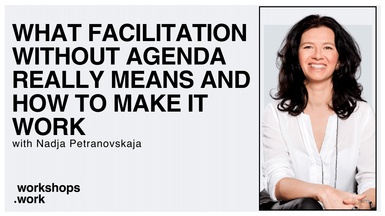 What Facilitation Without Agenda Really Means and How to Make It Work with Nadja Petranovskaja